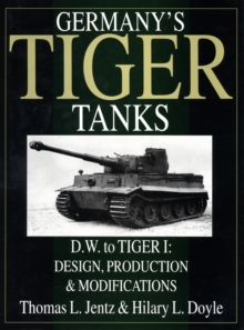 Germany's Tiger Tanks D.W. to Tiger I : Design, Production & Modifications, Hardback