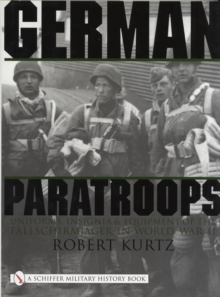 German Paratroops : Uniforms, Insignia and Equipment of the Fallschirmjager in World War II, Hardback