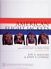 American Flight Jackets, Airmen and Aircraft : A History of US Flyers' Jackets from World War I to Desert Storm, Hardback Book