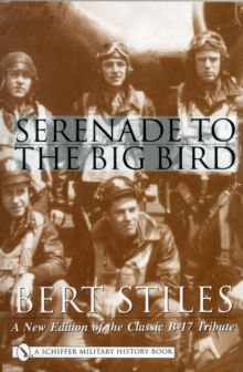 Serenade to the Big Bird : A New Edition of the Classic B-17 Tribute, Hardback