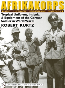 Afrikakorps : Tropical Uniforms, Insignia & Equipment of the German Soldier in World War II, Hardback