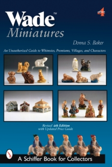 Wade Miniatures : An Unauthorized Guide to Whimsies, Premiums, Villages, and Characters, Paperback Book