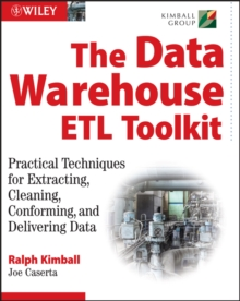 The Data Warehouse ETL Toolkit : Practical Techniques for Extracting, Cleaning, Conforming, and Delivering Data, Mixed media product