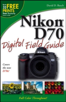 Nikon D70 Digital Field Guide, Paperback