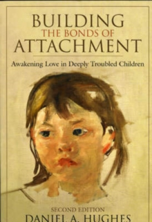 Building the Bonds of Attachment : Awakening Love in Deeply Troubled Children, Paperback