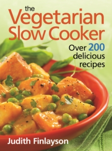 Vegetarian Slow Cooker : Over 200 Delicious Recipes, Paperback
