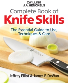 Zwilling J.A. Henkels Complete Book of Knife Skills : The Essential Guide to Use, Techniques & Care, Hardback