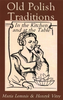 Old Polish Traditions : In the Kitchen and at the Table, Paperback