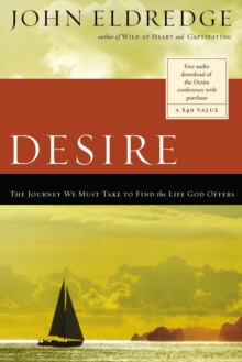 Desire : The Journey We Must Take to Find the Life God Offers, Paperback