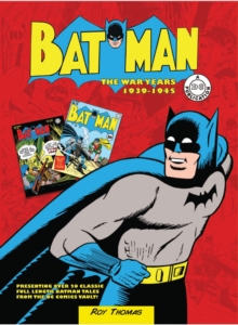 Batman: The War Years 1939-1946 : Presenting Over 20 Classic Full Length Batman Tales from the DC Comics Vault!, Hardback