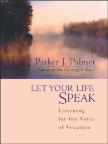 Let Your Life Speak : Listening for the Voice of Vocation, Hardback