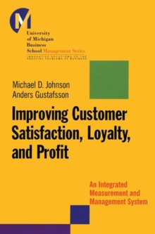 Improving Customer Satisfaction, Loyalty and Profit : An Integrated Measurement and Management System, Hardback Book