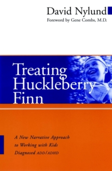 Treating Huckleberry Finn : A New Narrative Approach to Working with Kids Diagnosed ADD/ADHD, Paperback