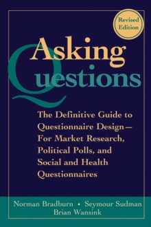 Asking Questions : The Definitive Guide to Questionnaire Design - For Market Research, Political Polls, and Social and Health Questionnaires, Paperback