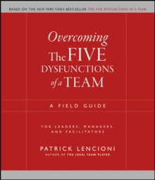The Five Dysfunctions of a Team Workbook : A Field Guide for Leaders, Managers, and Facilitators, Paperback