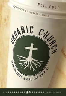 Organic Church : Growing Faith Where Life Happens, Hardback
