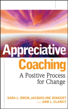 Appreciative Coaching : A Positive Process for Change, Hardback