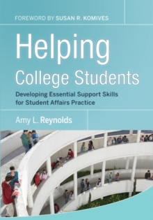 Helping College Students : Developing Essential Support Skills for Student Affairs Practice, Hardback Book