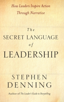 The Secret Language of Leadership : How Leaders Inspire Change Through Narrative, Hardback
