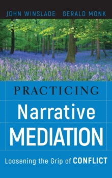 Practicing Narrative Mediation : Loosening the Grip of Conflict, Hardback