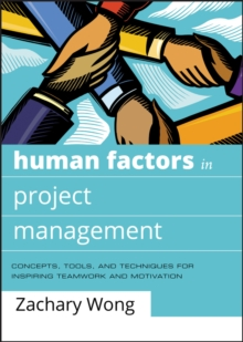 Human Factors in Project Management : Concepts, Tools, and Techniques for Inspiring Teamwork and Motivation, Hardback