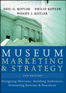 Museum Marketing and Strategy : Designing Missions, Building Audiences, Generating Revenue and Resources, Hardback Book