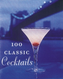 100 Classic Cocktails : Drink Recipes for All Occasions, Hardback