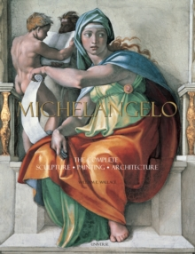 Michelangelo : The Complete Sculpture, Painting, Architecture, Hardback