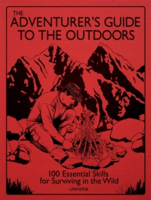 The Adventurer's Guide to the Outdoors : 100 Essential Skills for Surviving in the Wild, Hardback