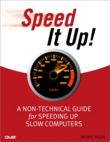 Speed it Up! : A Non-Technical Guide for Speeding Up Slow Computers, Paperback
