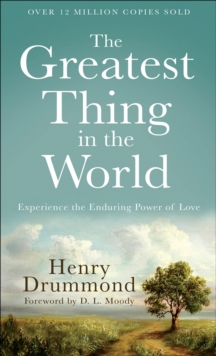 The Greatest Thing in the World : Experience the Enduring Power of Love, Paperback