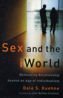 Sex and the IWorld : Rethinking Relationship Beyond an Age of Individualism, Paperback