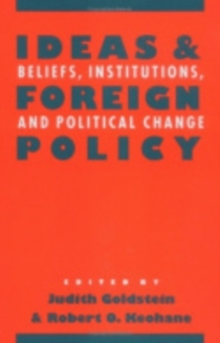 Ideas and Foreign Policy : Beliefs, Institutions and Political Change, Paperback