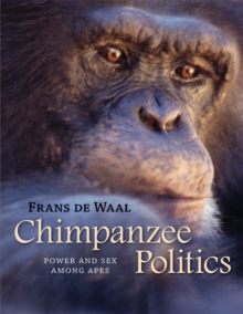 Chimpanzee Politics : Power and Sex Among Apes, Paperback