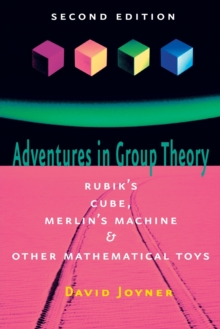 Adventures in Group Theory : Rubik's Cube, Merlin's Machine, and Other Mathematical Toys, Paperback Book