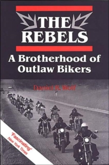 The Rebels : A Brotherhood of Outlaw Bikers, Paperback