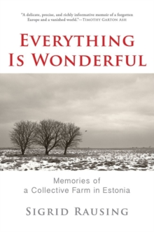Everything is Wonderful : Memories of a Collective Farm in Estonia, Hardback