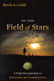 To the Field of Stars : A Pilgrim's Journey to Santiago De Compostela, Paperback