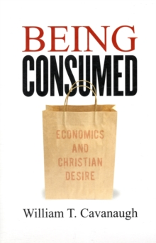 Being Consumed : Economics and Christian Desire, Paperback