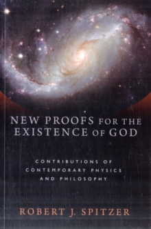 New Proofs for the Existence of God : Contributions of Contemporary Physics and Philosophy, Hardback