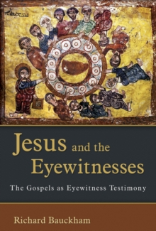 Jesus and the Eyewitnesses : The Gospels as Eyewitness Testimony, Paperback Book