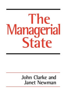 The Managerial State : Power, Politics and Ideology in the Remaking of Social Welfare, Paperback