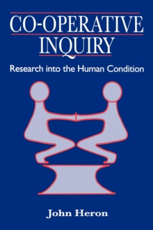 Co-operative Inquiry : Research into the Human Condition, Paperback