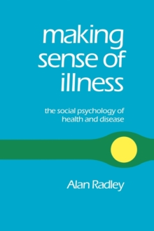 Making Sense of Illness : The Social Psychology of Health and Disease, Paperback Book