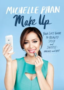 Make Up Your Life : Your Guide to Beauty, Style, and Success - Online and off, Hardback