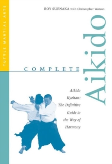 Complete Aikido : The Definitive Guide to the Way of Harmony, Paperback