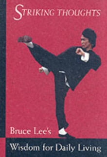 Striking Thoughts : Bruce Lee's Wisdom for Daily Living, Paperback