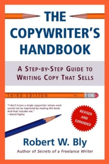The Copywriter's Handbook : A Step-by-step Guide to Writing Copy That Sells, Paperback