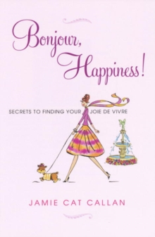 Bonjour, Happiness! : Secrets to Finding Your Joie De Vivre, Paperback