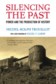 Silencing the Past : Power and the Production of History, Paperback